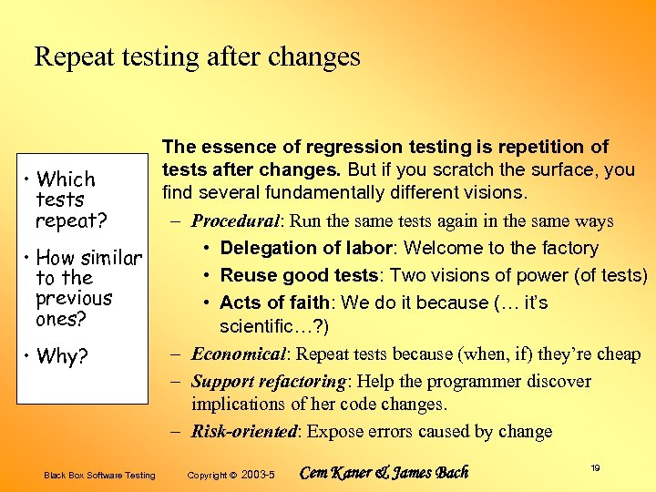 Repeat testing after changes • Which tests repeat? • How similar to the previous