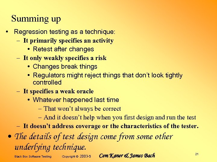 Summing up • Regression testing as a technique: – It primarily specifies an activity