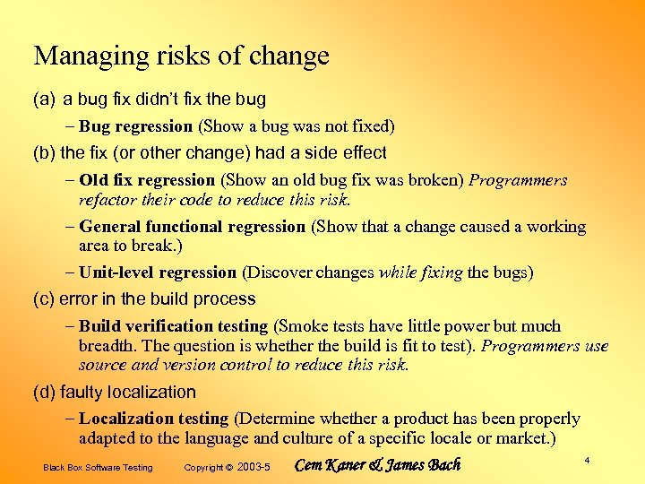 Managing risks of change (a) a bug fix didn't fix the bug – Bug