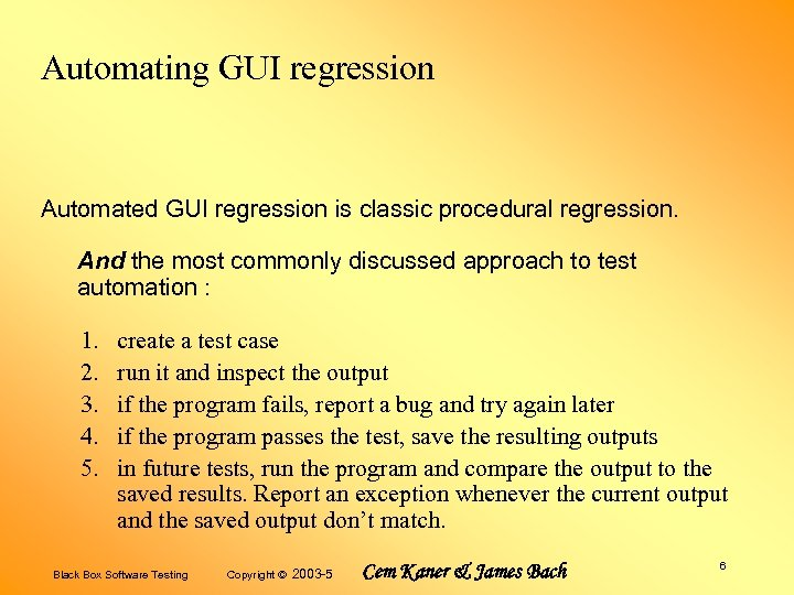 Automating GUI regression Automated GUI regression is classic procedural regression. And the most commonly