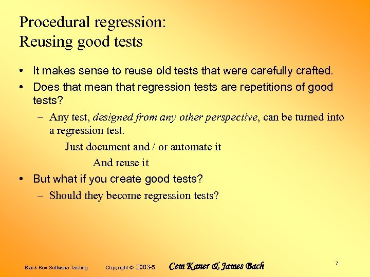 Procedural regression: Reusing good tests • It makes sense to reuse old tests that
