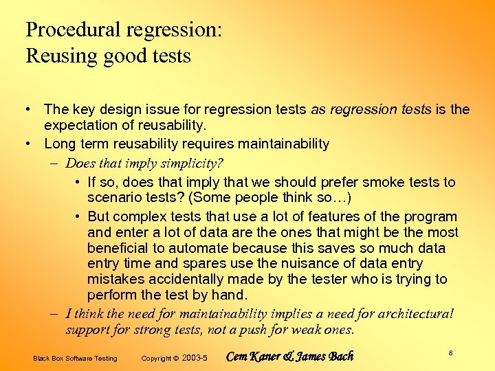 Procedural regression: Reusing good tests • The key design issue for regression tests as