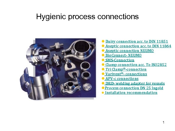 Hygienic process connections l Dairy connection acc. to DIN 11851 l Aseptic connection acc.