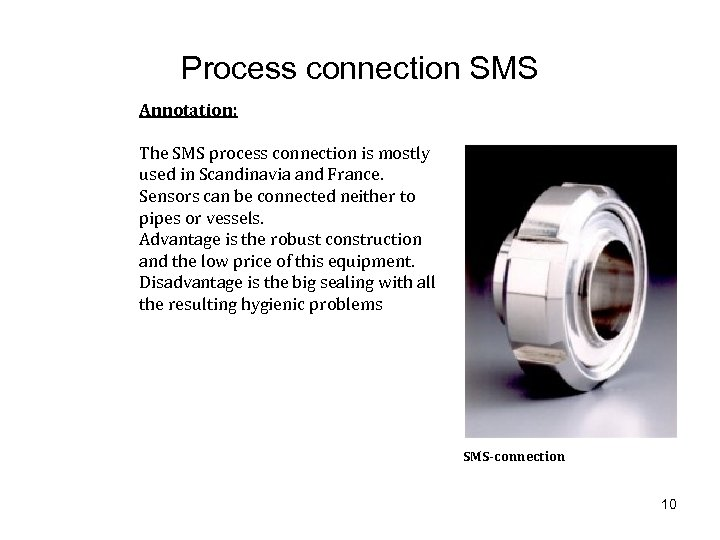 Process connection SMS Annotation: The SMS process connection is mostly used in Scandinavia and