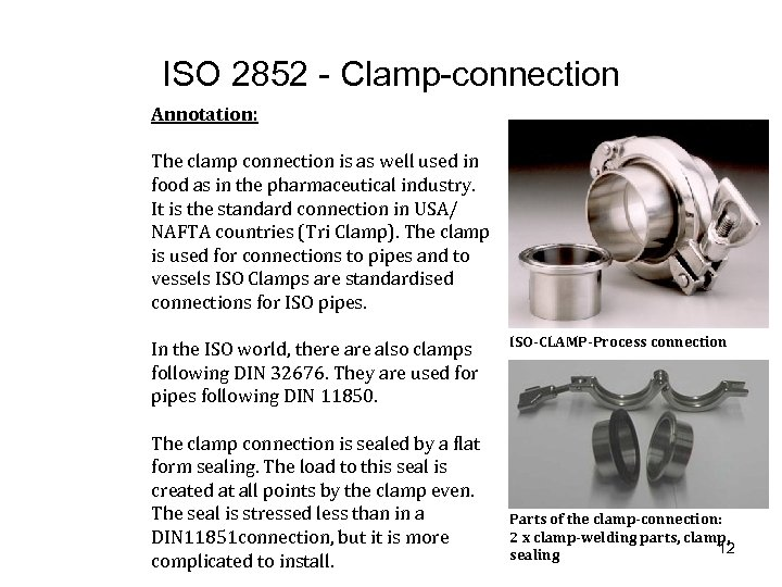 ISO 2852 - Clamp-connection Annotation: The clamp connection is as well used in food
