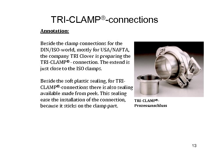 TRI-CLAMP®-connections Annotation: Beside the clamp connections for the DIN/ISO-world, mostly for USA/NAFTA, the company