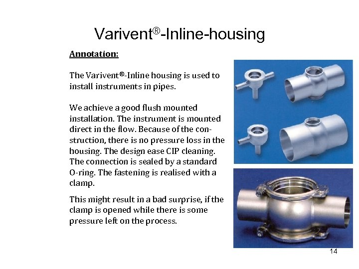 Varivent®-Inline-housing Annotation: The Varivent®-Inline housing is used to install instruments in pipes. We achieve
