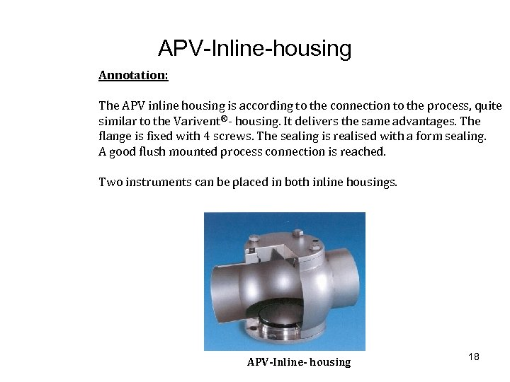 APV-Inline-housing Annotation: The APV inline housing is according to the connection to the process,