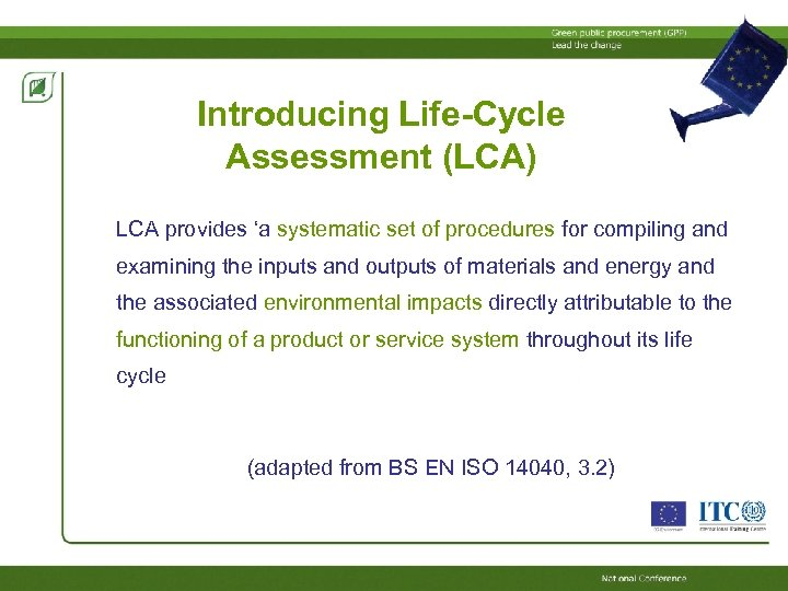 Introducing Life-Cycle Assessment (LCA) LCA provides 'a systematic set of procedures for compiling and