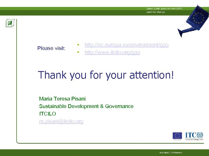 Please visit: http: //ec. europa. eu/environment/gpp http: //www. itcilo. org/gpp Thank you for your