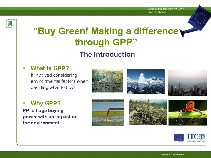 """""""Buy Green! Making a difference through GPP"""" The introduction What is GPP? It involved"""