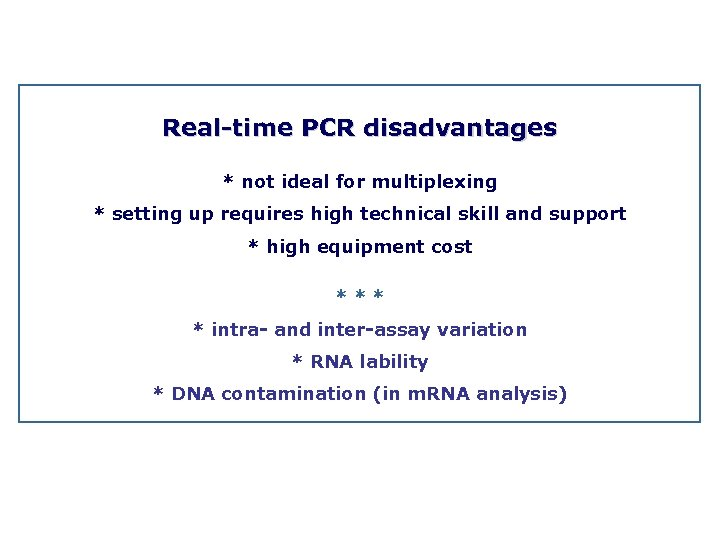 Real time PCR disadvantages * not ideal for multiplexing * setting up requires high