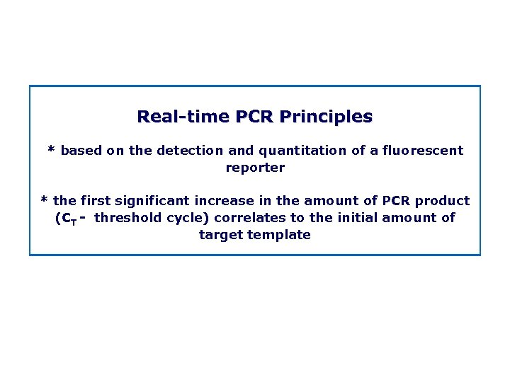 Real time PCR Principles * based on the detection and quantitation of a fluorescent
