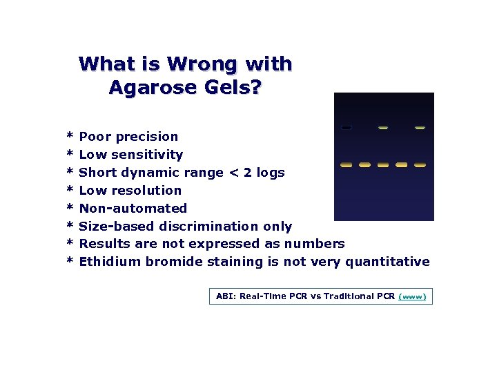 What is Wrong with Agarose Gels? * Poor precision * Low sensitivity * Short