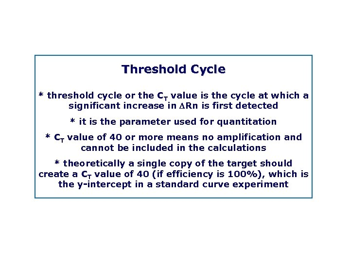 Threshold Cycle * threshold cycle or the CT value is the cycle at which