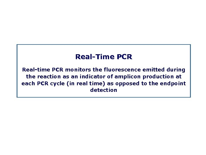 Real Time PCR Real time PCR monitors the fluorescence emitted during the reaction as