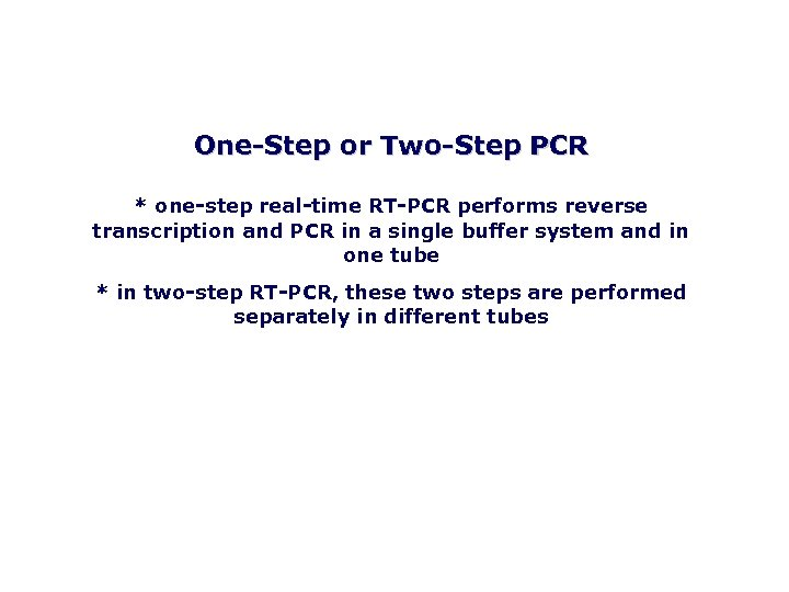 One Step or Two Step PCR * one step real time RT PCR performs