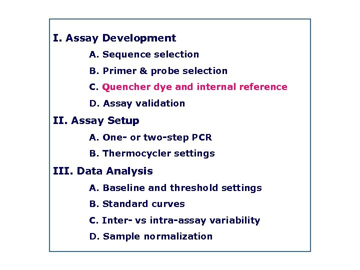 I. Assay Development A. Sequence selection B. Primer & probe selection C. Quencher dye