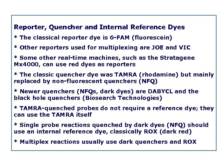 Reporter, Quencher and Internal Reference Dyes * The classical reporter dye is 6 FAM