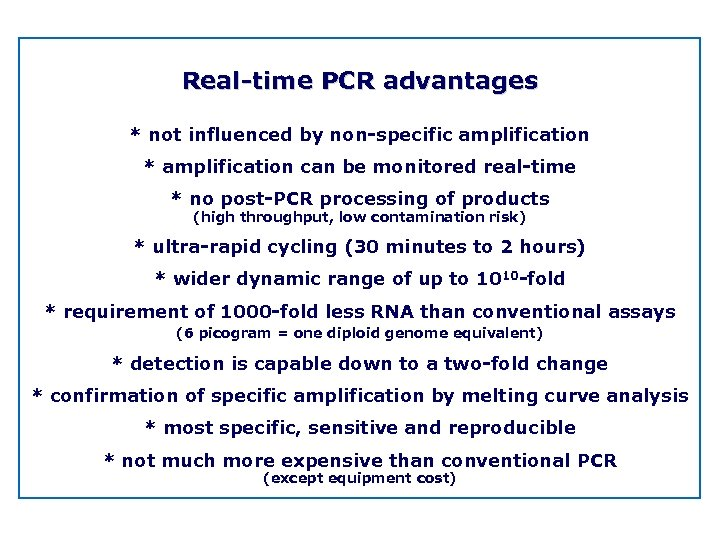 Real time PCR advantages * not influenced by non specific amplification * amplification can