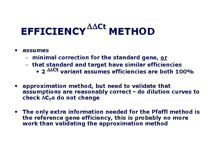 EFFICIENCY DDCt METHOD • assumes – minimal correction for the standard gene, or –