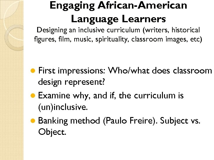 Engaging African-American Language Learners Designing an inclusive curriculum (writers, historical figures, film, music, spirituality,