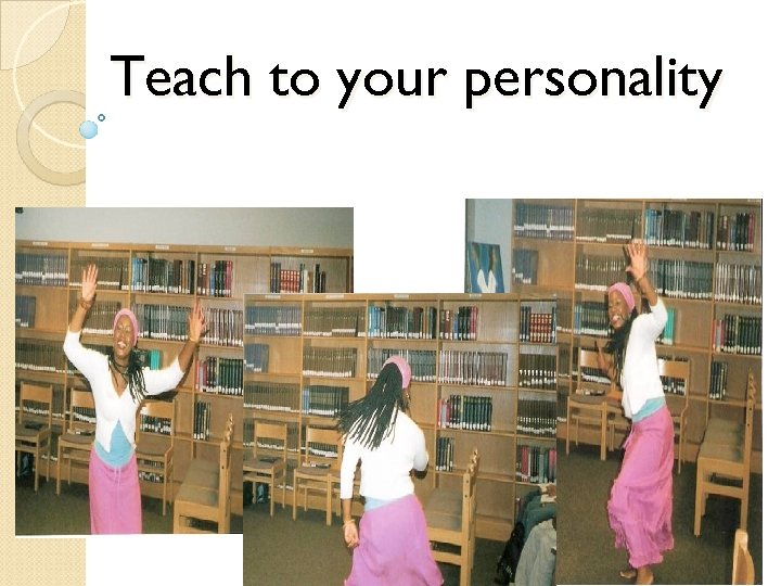 Teach to your personality