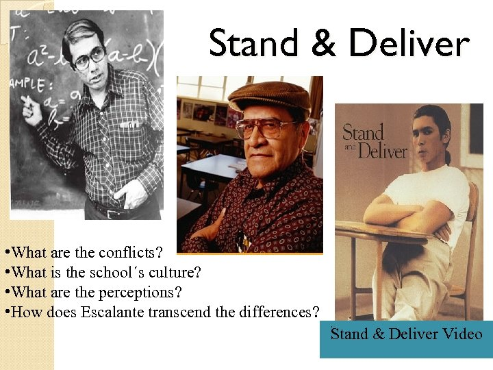Stand & Deliver • What are the conflicts? • What is the school´s culture?