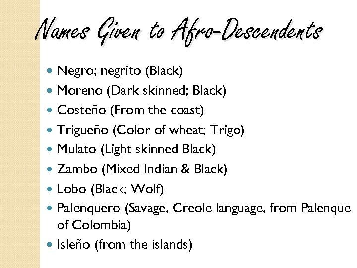 Names Given to Afro-Descendents Negro; negrito (Black) Moreno (Dark skinned; Black) Costeño (From the