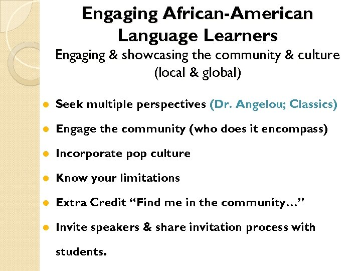Engaging African-American Language Learners Engaging & showcasing the community & culture (local & global)