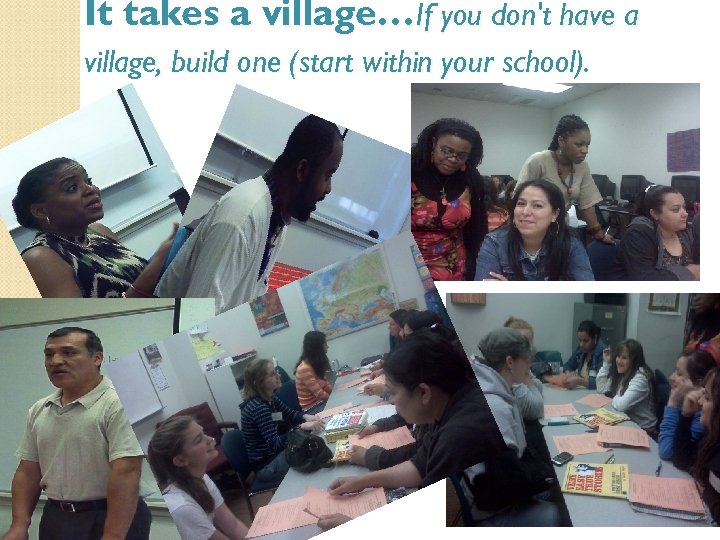 It takes a village…If you don't have a village, build one (start within your