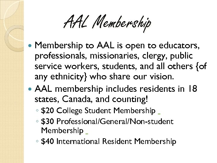 AAL Membership to AAL is open to educators, professionals, missionaries, clergy, public service workers,