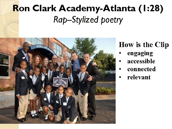 Ron Clark Academy-Atlanta (1: 28) Rap--Stylized poetry How is the Clip • • engaging