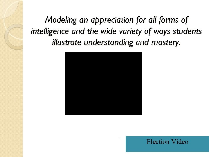 Modeling an appreciation for all forms of intelligence and the wide variety of ways