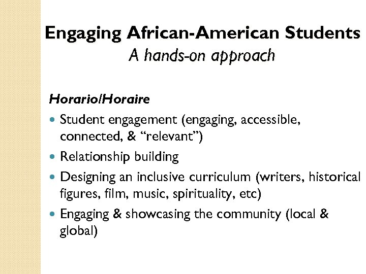 "Engaging African-American Students A hands-on approach Horario/Horaire Student engagement (engaging, accessible, connected, & ""relevant"")"
