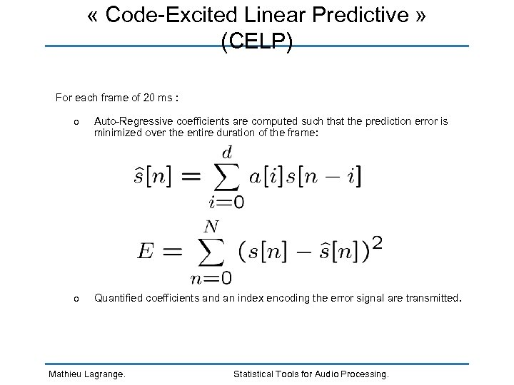 « Code-Excited Linear Predictive » (CELP) For each frame of 20 ms :