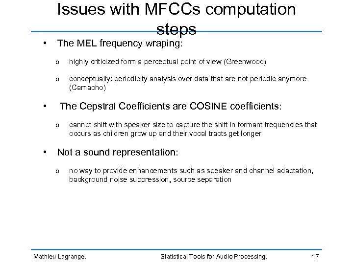 • Issues with MFCCs computation steps The MEL frequency wraping: o o •