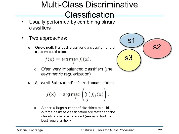 Multi-Class Discriminative Classification • Usually performed by combining binary classifiers • Two approaches: o