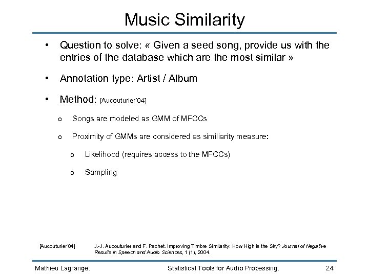 Music Similarity • Question to solve: « Given a seed song, provide us with