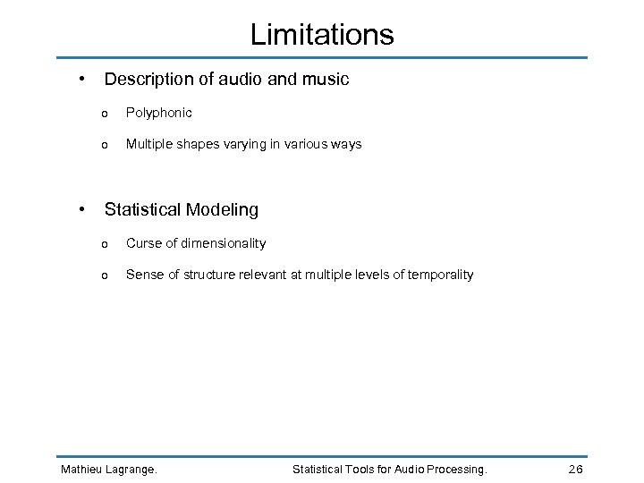 Limitations • Description of audio and music o o • Polyphonic Multiple shapes varying