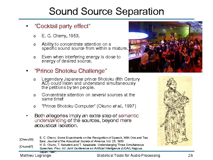 """Sound Source Separation • """"Cocktail party effect"""" o E. C. Cherry, 1953. o Ability"""