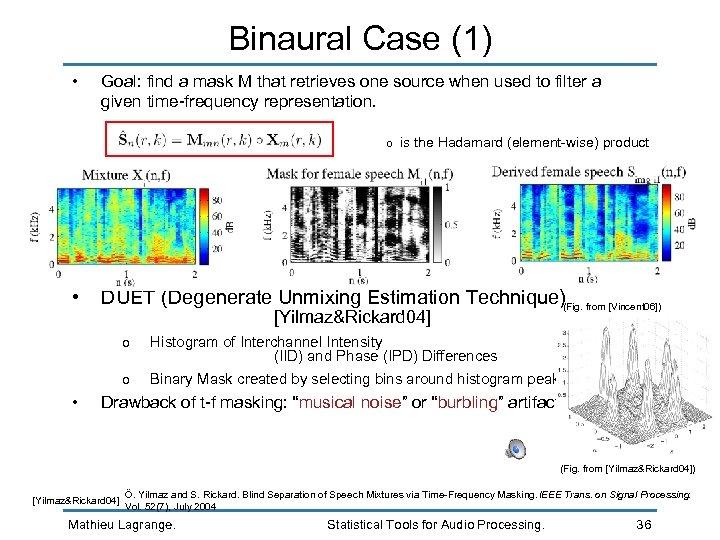 Binaural Case (1) • Goal: find a mask M that retrieves one source when