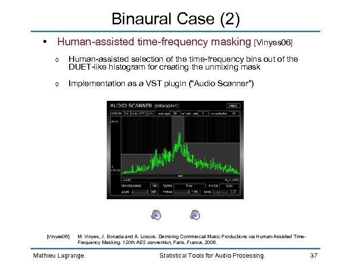 Binaural Case (2) • Human-assisted time-frequency masking [Vinyes 06] o Human-assisted selection of the