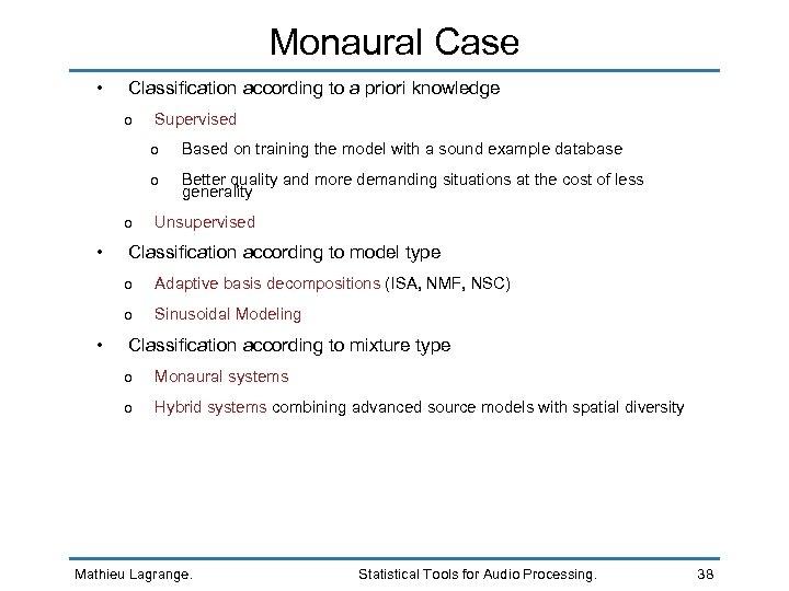 Monaural Case • Classification according to a priori knowledge o Supervised o o o