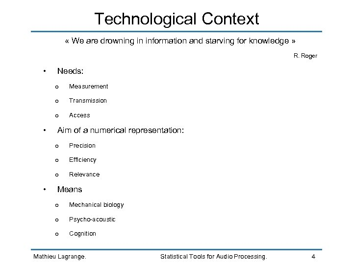 Technological Context « We are drowning in information and starving for knowledge » R.