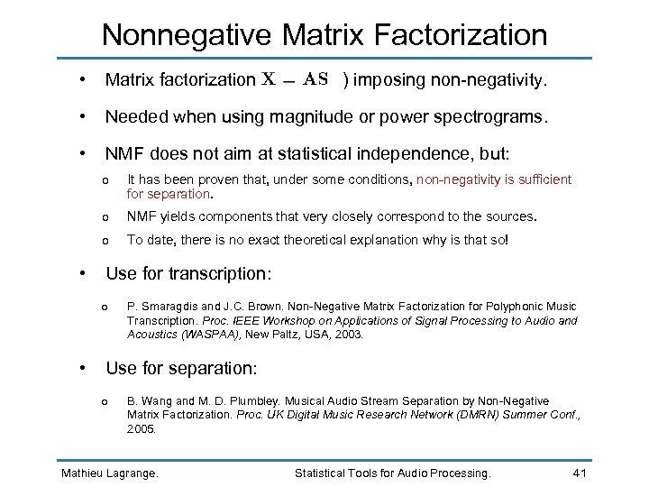 Nonnegative Matrix Factorization • Matrix factorization ( ) imposing non-negativity. • Needed when using