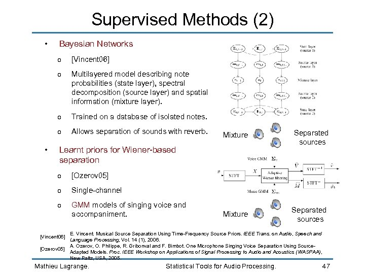 Supervised Methods (2) • Bayesian Networks o o Multilayered model describing note probabilities (state