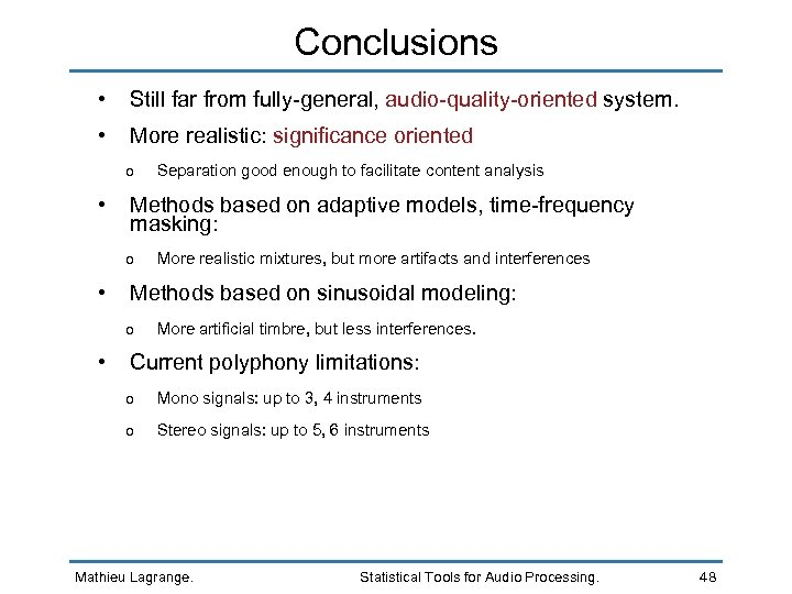 Conclusions • Still far from fully-general, audio-quality-oriented system. • More realistic: significance oriented o
