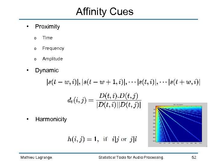 Affinity Cues • Proximity o Time o Frequency o Amplitude • Dynamic • Harmonicity
