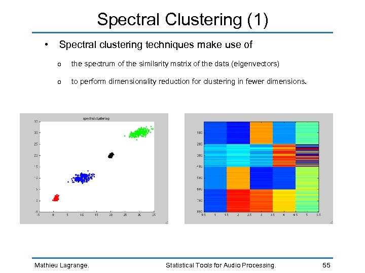 Spectral Clustering (1) • Spectral clustering techniques make use of o the spectrum of